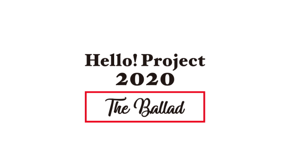 Hello Project 2020 The Ballad_main2